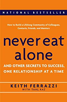 Never Eat Alone: And Other Secrets to Success, One Relationship at a Time by [Ferrazzi, Keith, Raz, Tahl]