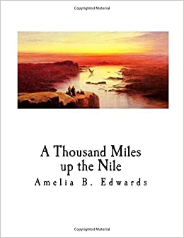 A Thousand Miles up the Nile: Fully Illustrated (Travel - Egypt)