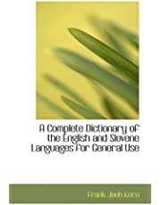 A Complete Dictionary of the English and Slovene Languages for General Use