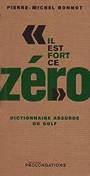 Il est fort ce zéro : Dictionnaire absurde du golf
