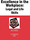 Excellence in the Workplace: Legal and Life Skills in a Nutshell: Legal and Life Skills in a Nutshell
