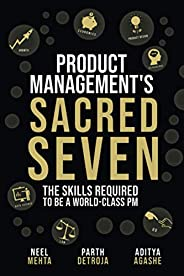 Product Management's Sacred Seven: The Skills Required to Crush Product Manager Interviews and be a World-