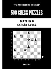 500 Chess Puzzles, Mate in 6, Expert Level: Solve chess problems and improve your tactical chess skills