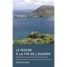 Le Magne. A la fin de l'Europe: Randonnées Culturelles en Grèce Continentale (French Edition)