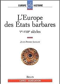 L'Europe des Etats et des sociétés barbares, Ve-VIIIe siècle par Jean-Pierre Leguay