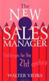 The New Sales Manager : Challenges for the 21st Century, Vieira, Walter, 0803993854