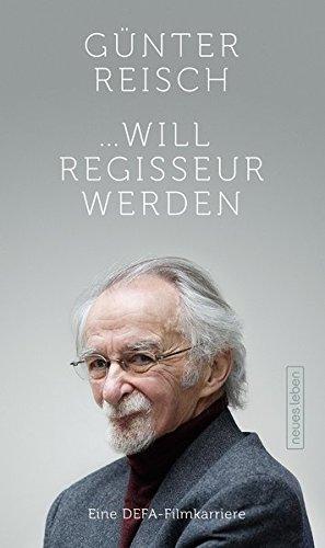 ... will Regisseur werden: Eine DEFA-Filmkarriere Gebundenes Buch – 18. März 2015 Günter Reisch Peter Warnecke (Hrsg.) Beate Reisch (Hrsg.) Neues Leben