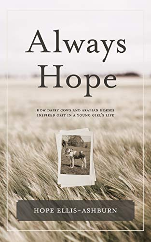 Always Hope: How dairy cows and Arabian horses inspired grit in a young girl's life por Hope Ellis-Ashburn