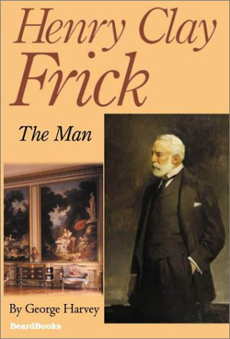 Henry Clay Frick: The Man PDF