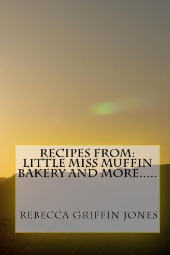 Recipes From Little Miss Muffin Bakery And More.....