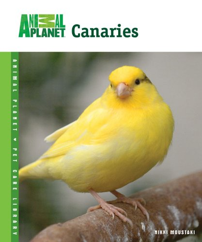 Canary Pet Birds (Canaries (Animal Planet® Pet Care Library))