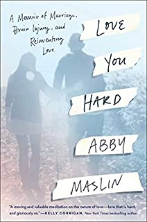 Book Cover: Love You Hard: A Memoir of Marriage, Brain Injury, and Reinventing Love