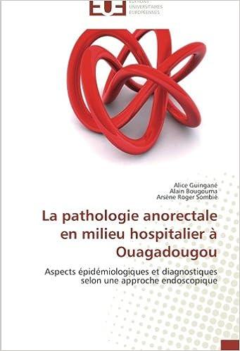 Télécharger en ligne La pathologie anorectale en milieu hospitalier à Ouagadougou: Aspects épidémiologiques et diagnostiques selon une approche endoscopique pdf, epub ebook