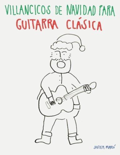 Villancicos de Navidad para Guitarra Clásica: Canciones en Partitura & Tablatura: Amazon.es: Javier Marcó: Libros