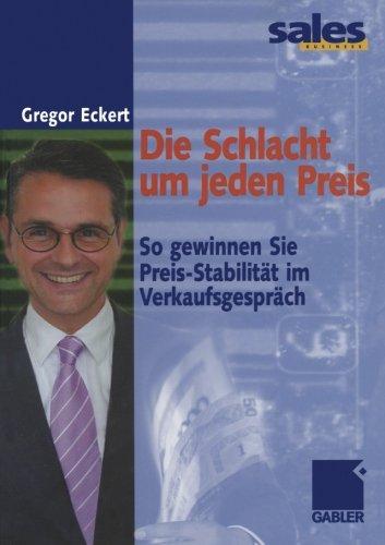 Die Schlacht um jeden Preis: So gewinnen Sie Preis-Stabilität im Verkaufsgespräch (German Edition)