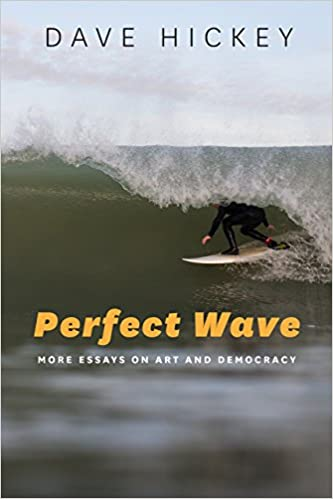 com perfect wave more essays on art and democracy  com perfect wave more essays on art and democracy 9780226333137 dave hickey books