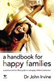 img - for A Handbook for Happy Families: A Practical and Fun-Filled Guide to Managing Children's Behavior book / textbook / text book