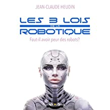 Les 3 lois de la robotique: Faut-il avoir peur des robots? (French Edition)
