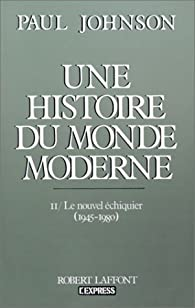 Une histoire du monde moderne. Tome 2 : Le nouvel échiquier, 1945-1980 par Paul Johnson