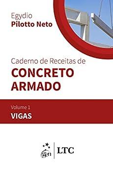 Caderno de Receitas de Concreto Armado - Vol. 1 - Vigas por [Pilotto Neto, Egydio]