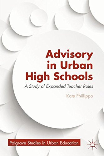 Advisory in Urban High Schools: A Study of Expanded Teacher Roles (Palgrave Studies in Urban Education)