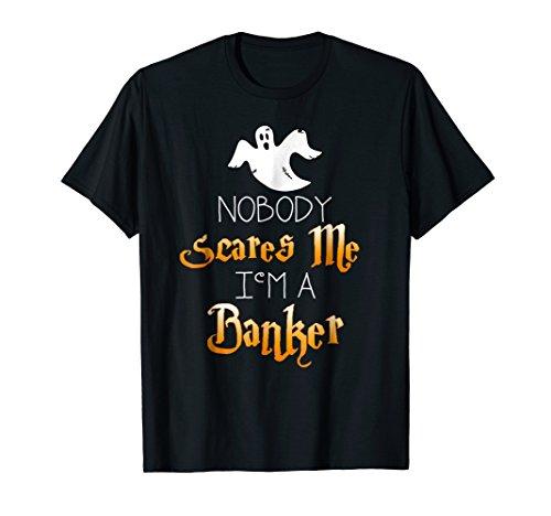 Nobody Scares Me Im a Banker Halloween Shirt -