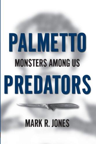 Palmetto Predators:: Monsters Among Us (True Crime)