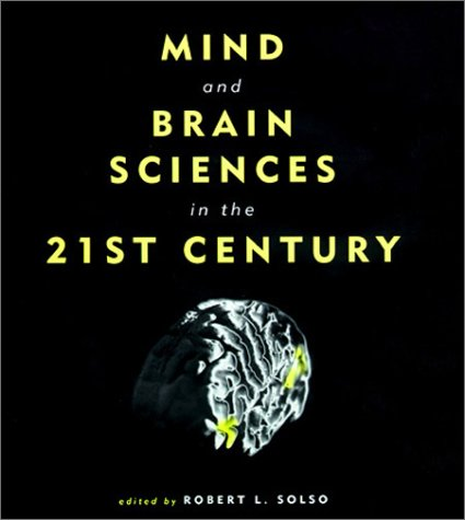 Mind and Brain Sciences in the 21st Century (Bradford Books)