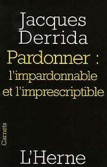Pardonner : l'impardonnable et l'imprescriptible par Derrida