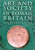 Art and Society in Roman Britain, Jennifer Laing, 0750908955