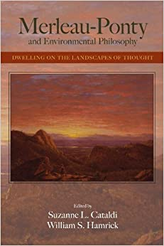 Merleau-Ponty and Environmental Philosophy: Dwelling on the Landscapes of Thought (Suny Series in the Philosophy of the Social Sciences) (April 24, 2007)