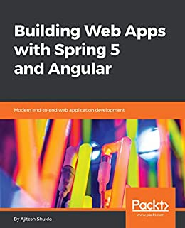 Building Web Apps with Spring 5 and Angular: Modern end-to-end web  application development