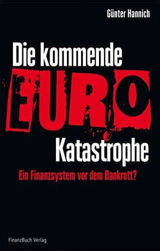 Die kommende Euro-Katastrophe: Ein Finanzsystem vor dem Bankrott? Gebundenes Buch – 1. August 2009 Günter Hannich FinanzBuch Verlag 3898795098 Volkswirtschaft