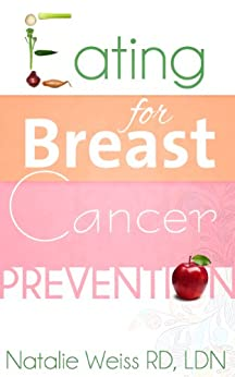 Eating for Breast Cancer Prevention by [Weiss, Natalie]