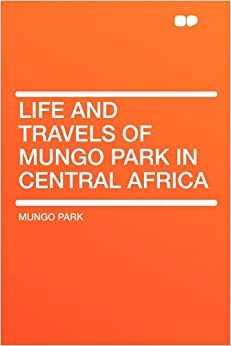 Book Life and Travels of Mungo Park in Central Africa