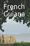 French Guiana: My Travel Planner & Journal