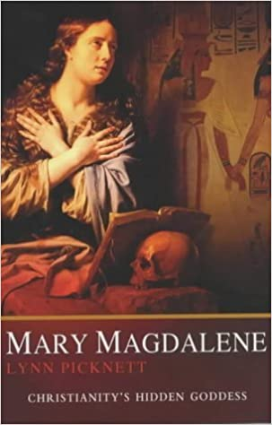 Book Mary Magdalene: Christianity's Hidden Goddess New Edition by Picknett, Lynn (2003)