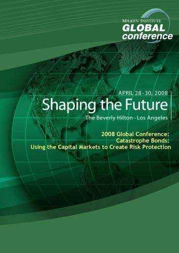 Capital Bond - 2008 Global Conference: Catastrophe Bonds: Using the Capital Markets to Create Risk Protection