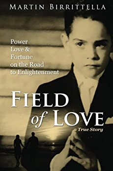 Field of Love: Power Love & Fortune on the Road to Enlightenment a True Story by [Birrittella, Martin]
