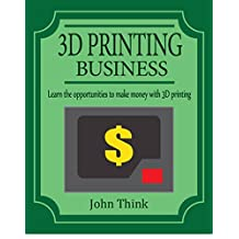 3D Printing Business: Learn the opportunities to make money with 3D printing
