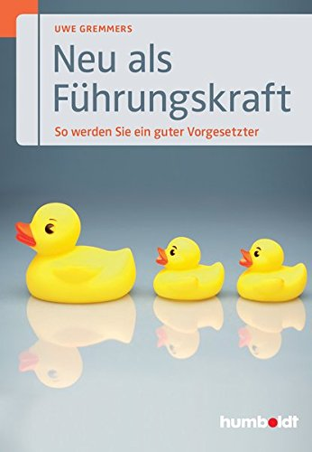 Neu als Führungskraft: So werden Sie ein guter Vorgesetzter Taschenbuch – 31. August 2016 Uwe Gremmers Humboldt 3869107758 Briefe