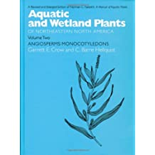 Aquatic and Wetland Plants of Northeastern North America, Volume II: A Revised and Enlarged Edition of Norman C. Fassett's A Manual of Aquatic Plants, Volume II: Angiosperms: Monocotyledons