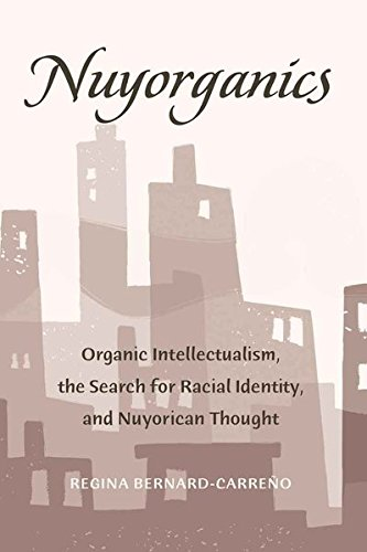 Nuyorganics: Organic Intellectualism, the Search for Racial Identity, and Nuyorican Thought (Counterpoints)