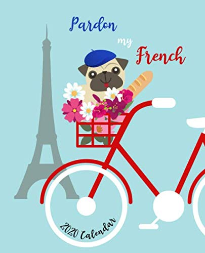 Pardon My French 2020 Calendar: Daily + Weekly Planner I Time-Blocking Layout | Easy + Convenient Way to Schedule Your Day | French Pug on a Bicycle Design