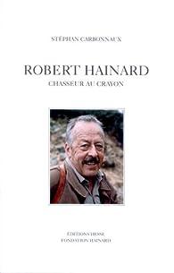 Robert Hainard : Chasseur au crayon par Stéphan Carbonnaux