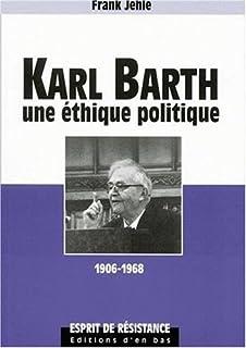 Karl Barth : une éthique politique : 1906-1968, Jehle, Frank