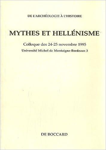 Lire en ligne Mythes et hellénisme : Colloque des 24-25 novembre 1995, Université Montaigne-Bordeaux 3 epub pdf