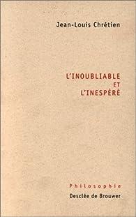 L'inoubliable et l'inespéré par Jean-Louis Chrétien