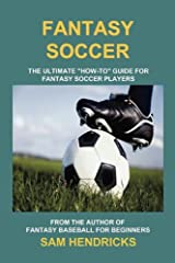 Fantasy Soccer: The Ultimate How-To Guide for Fantasy Soccer Players Paperback