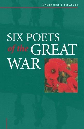 Six Poets of the Great War: Wilfred Owen, Siegfried Sassoon, Isaac Rosenberg, Richard Aldington, Edmund Blunden, Edward